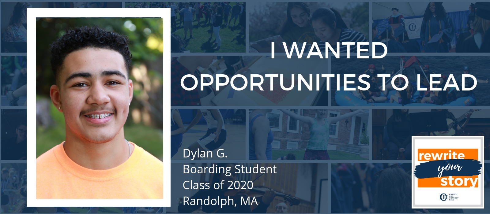 Dylan G - Chapel Hill-Chauncy Hall Rewrite Your Story - I wanted opportunities to lead